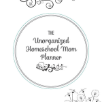 The Unorganized Homeschool Mom Planner
