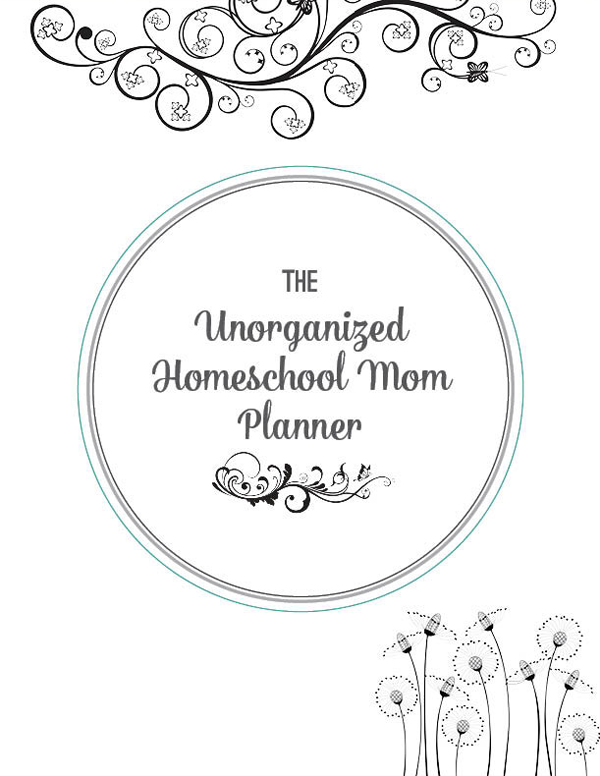 The Unorganized Homeschool Mom Planner • Living Life and ...