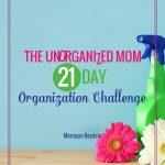 The Unorganized Mom 21 Day Organization Challenge